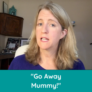 """Go Away Mummy!"" – what to do"