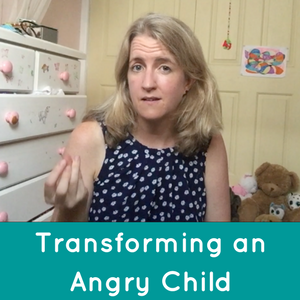 Transforming an Angry Child